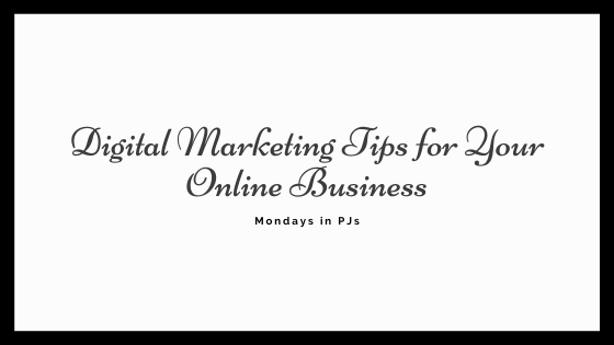 digital marketing tips for your online business, Mondays in PJs