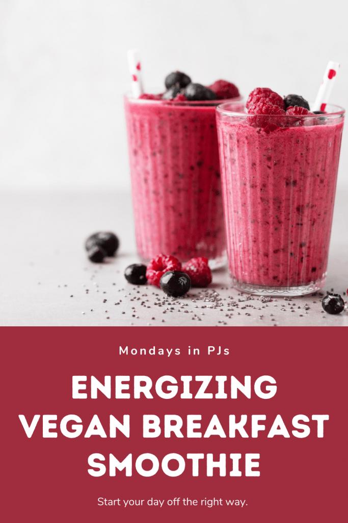 energizing breakfast smoothie vegan, Mondays in PJs